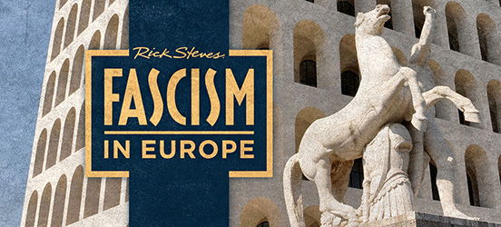 Rick Steves Fascism in Europe