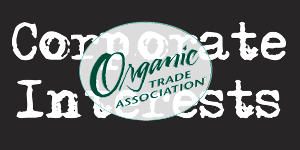 Organic Trade Associations logo over type that says CORPORATE INTERESETS