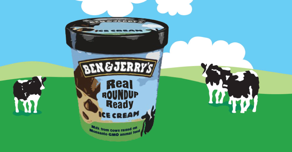 Tell Ben & Jerry's: 'Roundup-Ready' Ice Cream Is Not 'Natural,' or 'Socially Responsible.' Go Organic!